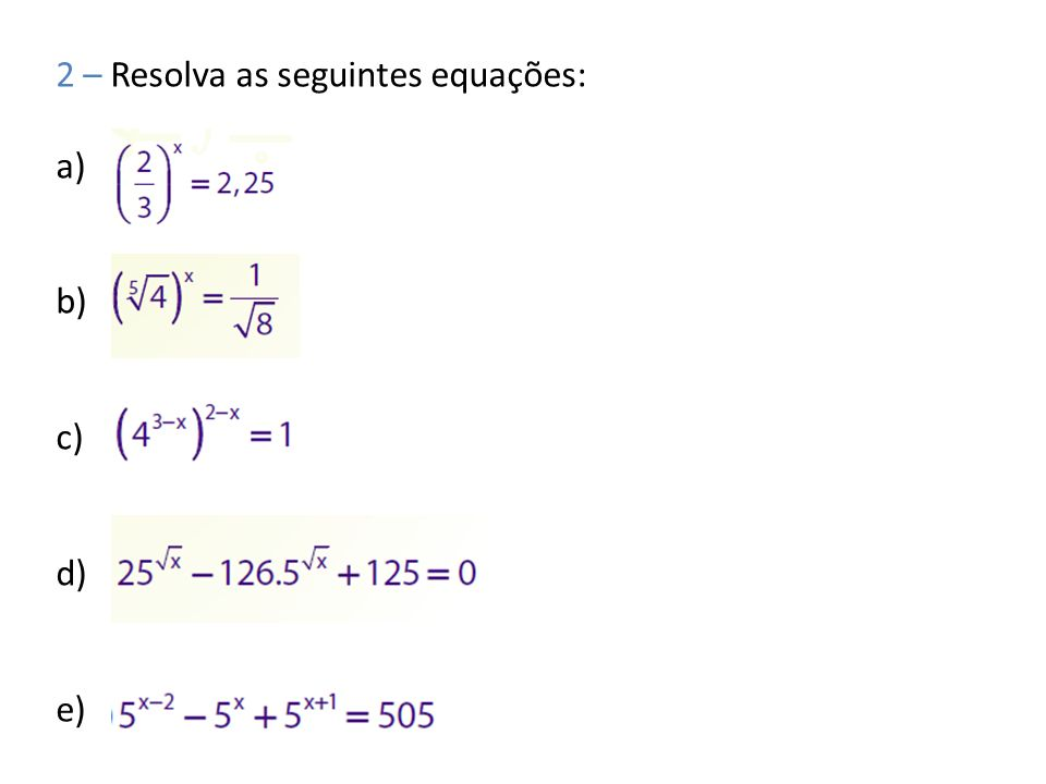 2 – Resolva as seguintes equações: