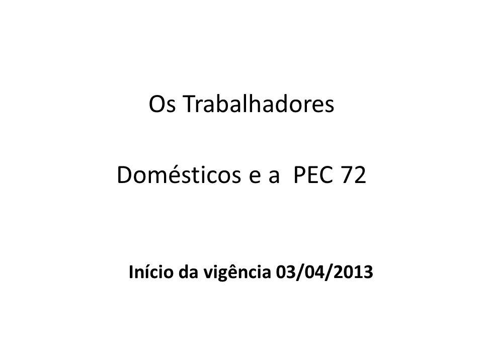 Os Trabalhadores Domésticos e a PEC 72