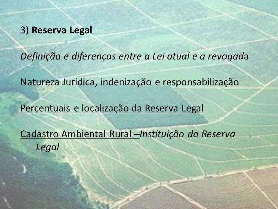 3) Reserva Legal Definição e diferenças entre a Lei atual e a revogada. Natureza Jurídica, indenização e responsabilização.
