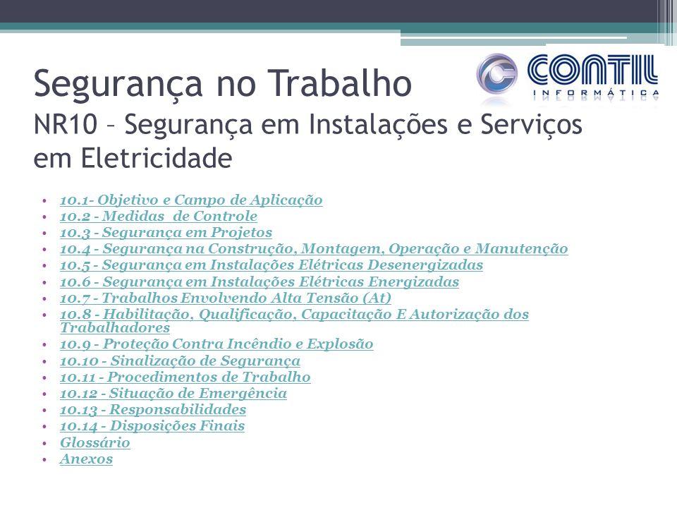 Segurança no Trabalho NR10 – Segurança em Instalações e Serviços em Eletricidade. 10.1- Objetivo e Campo de Aplicação.