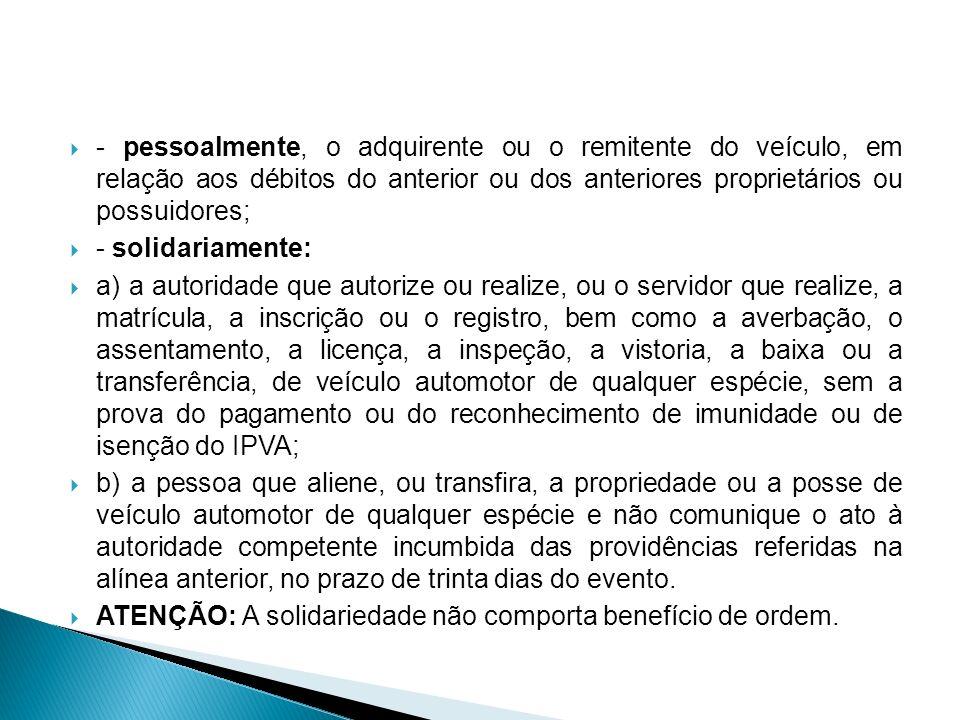 - pessoalmente, o adquirente ou o remitente do veículo, em relação aos débitos do anterior ou dos anteriores proprietários ou possuidores;