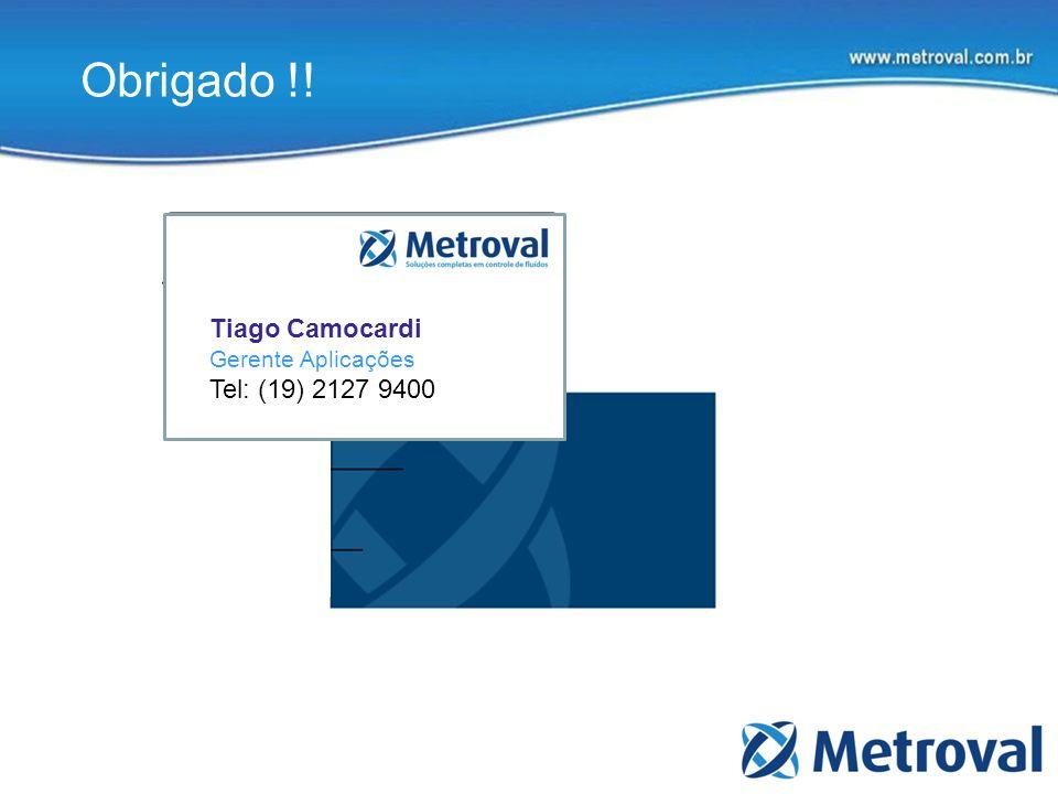 Obrigado !! Tiago Camocardi Gerente Aplicações Tel: (19) 2127 9400