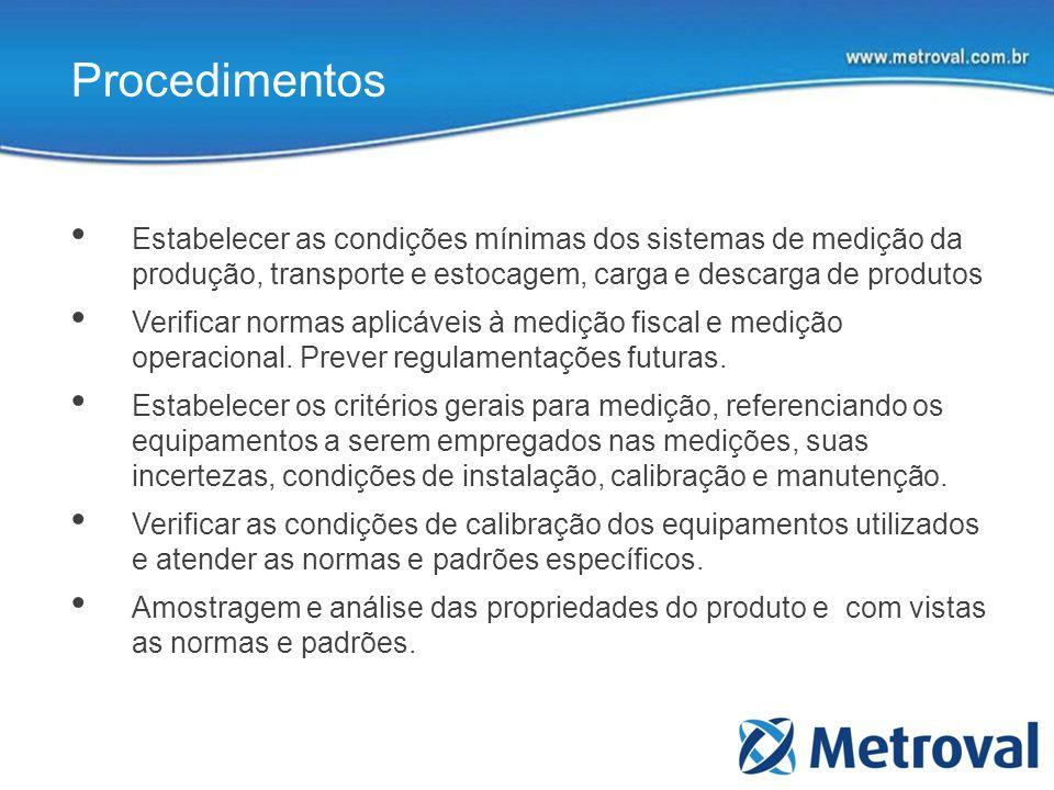 Procedimentos Estabelecer as condições mínimas dos sistemas de medição da produção, transporte e estocagem, carga e descarga de produtos.
