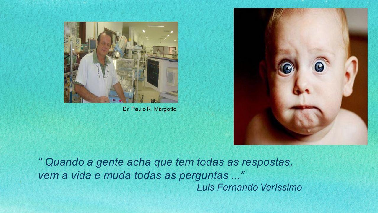 Dr. Paulo R. Margotto Quando a gente acha que tem todas as respostas, vem a vida e muda todas as perguntas ...