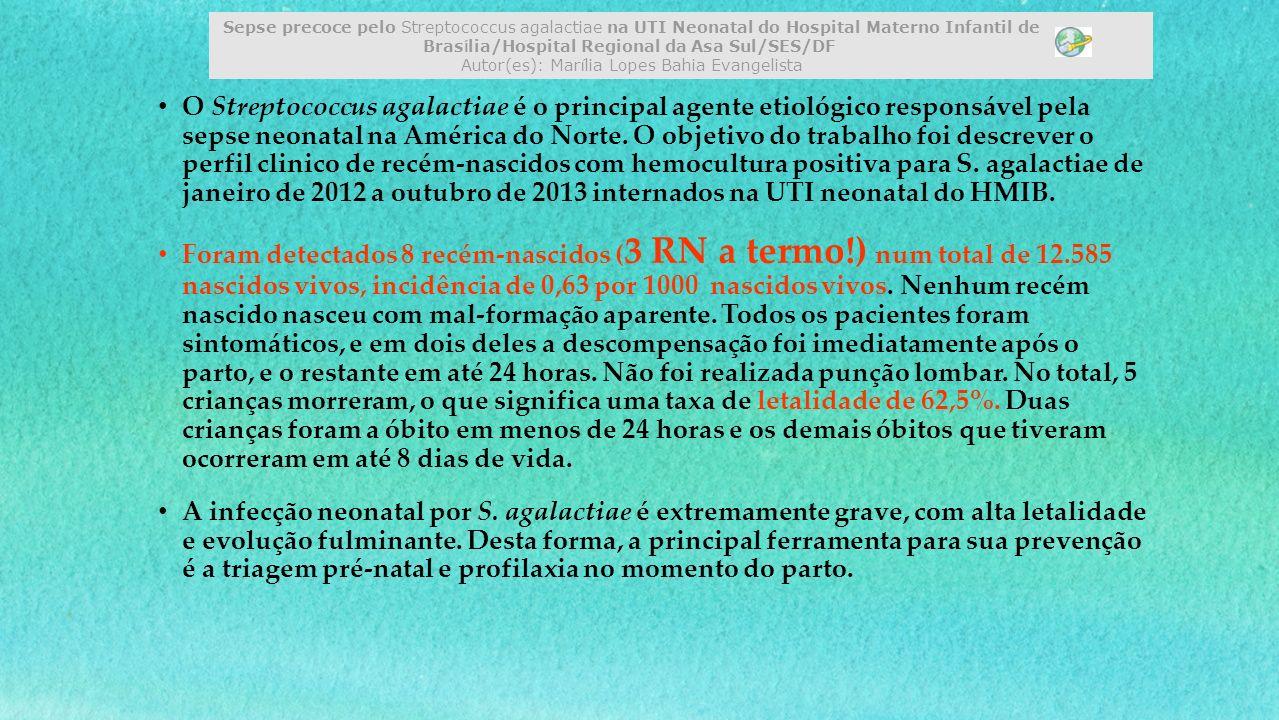 Sepse precoce pelo Streptococcus agalactiae na UTI Neonatal do Hospital Materno Infantil de Brasília/Hospital Regional da Asa Sul/SES/DF Autor(es): Marília Lopes Bahia Evangelista