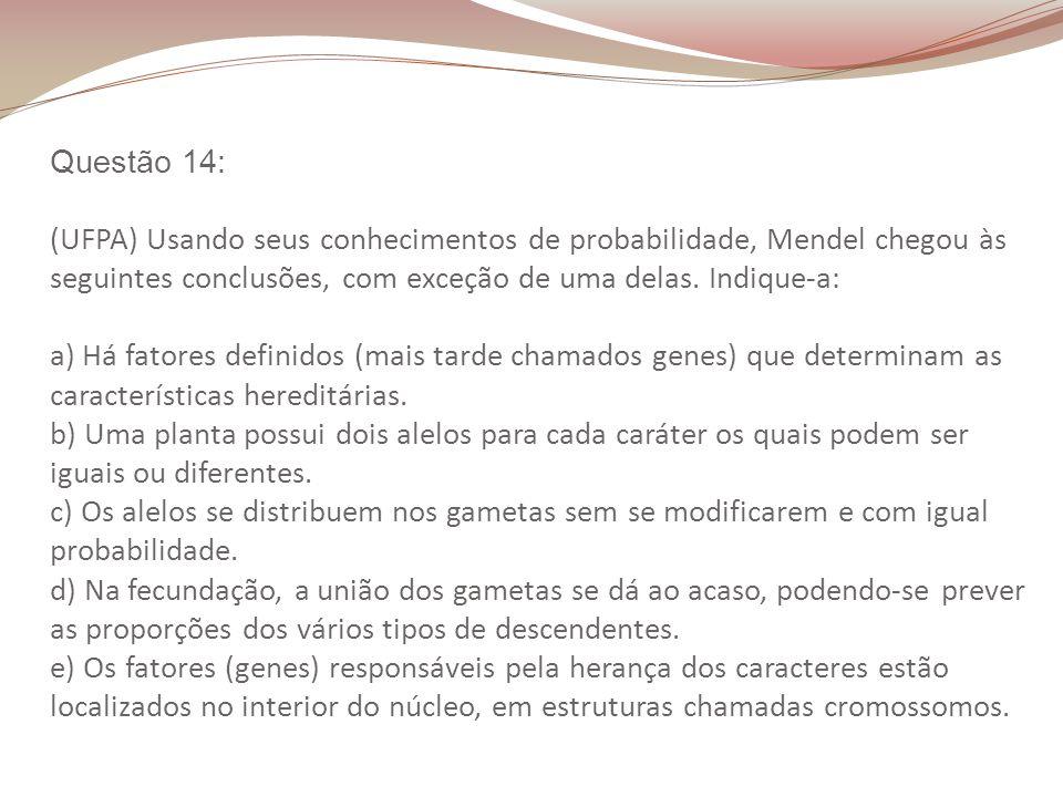 Questão 14: (UFPA) Usando seus conhecimentos de probabilidade, Mendel chegou às seguintes conclusões, com exceção de uma delas.