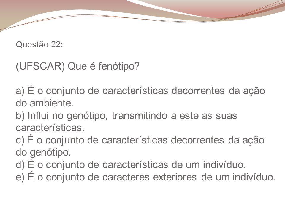 Questão 22: (UFSCAR) Que é fenótipo