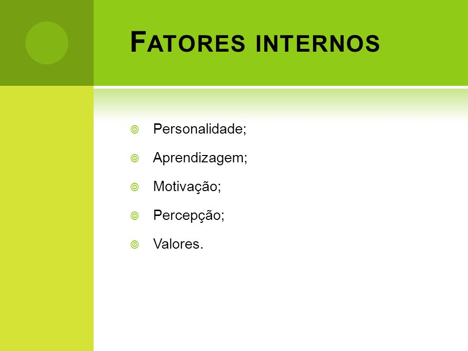 Fatores internos Personalidade; Aprendizagem; Motivação; Percepção;