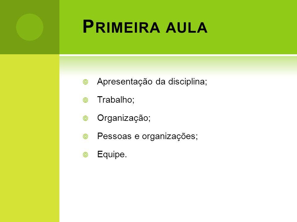Primeira aula Apresentação da disciplina; Trabalho; Organização;