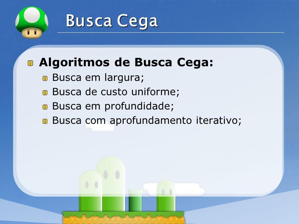 Busca Cega Algoritmos de Busca Cega: Busca em largura;
