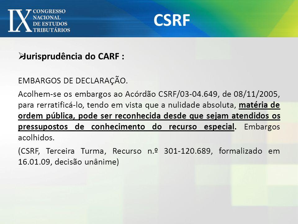 CSRF Jurisprudência do CARF : EMBARGOS DE DECLARAÇÃO.