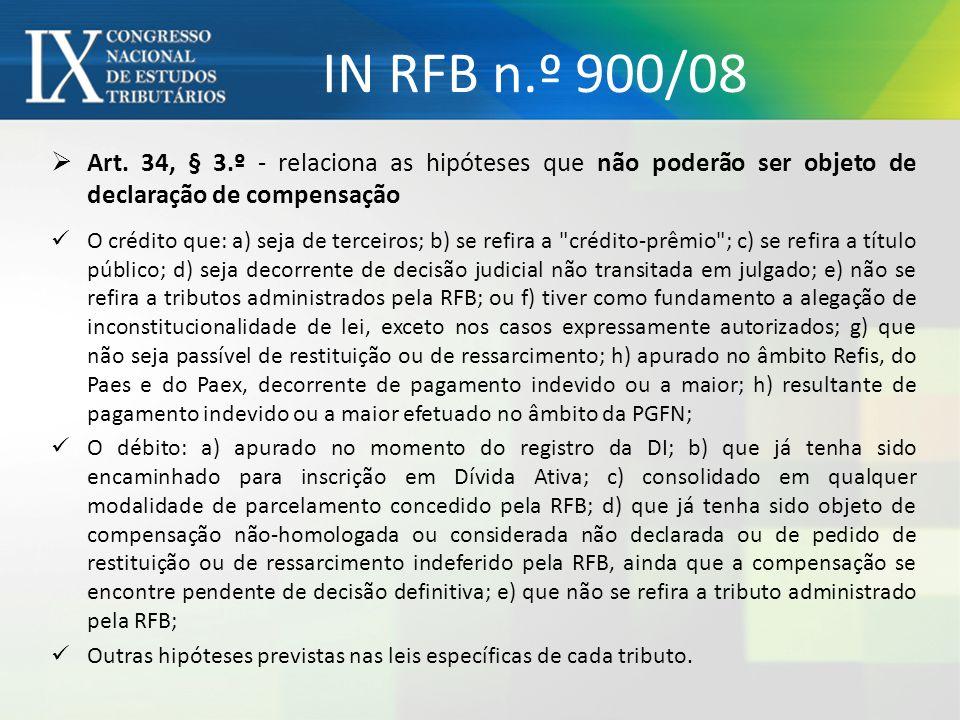 IN RFB n.º 900/08 Art. 34, § 3.º - relaciona as hipóteses que não poderão ser objeto de declaração de compensação.