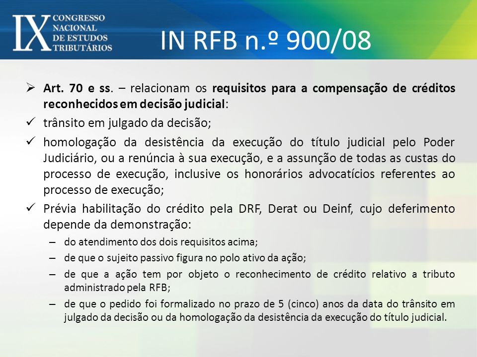 IN RFB n.º 900/08 Art. 70 e ss. – relacionam os requisitos para a compensação de créditos reconhecidos em decisão judicial: