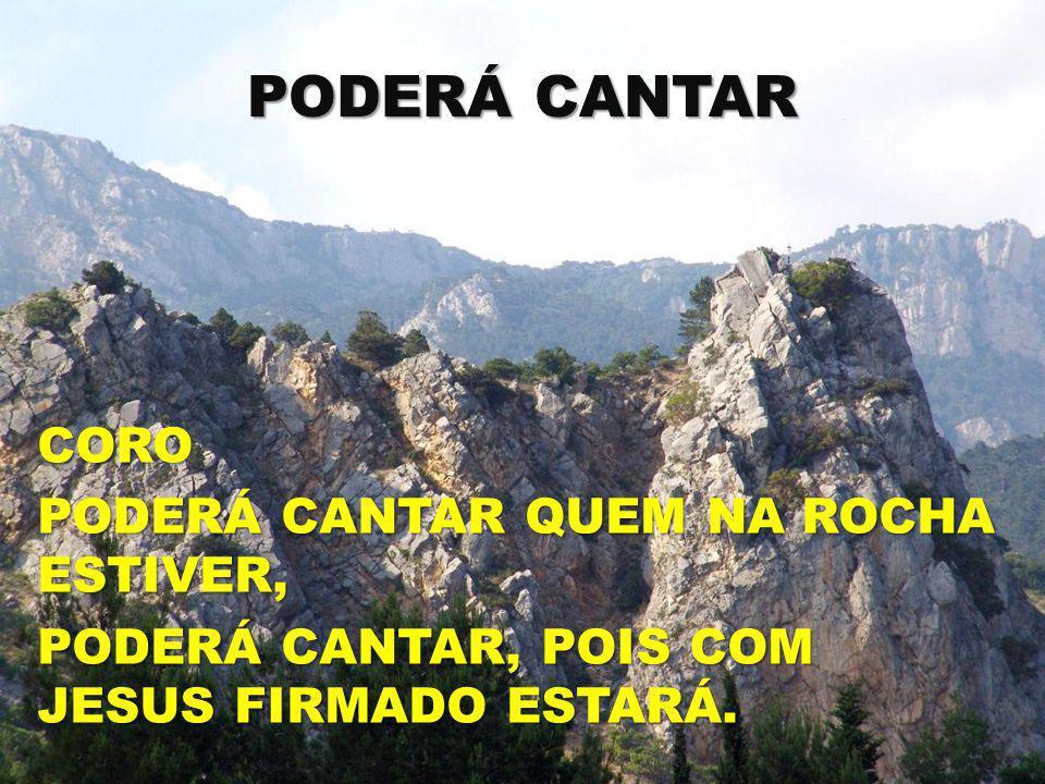 PODERÁ CANTAR CORO PODERÁ CANTAR QUEM NA ROCHA ESTIVER,