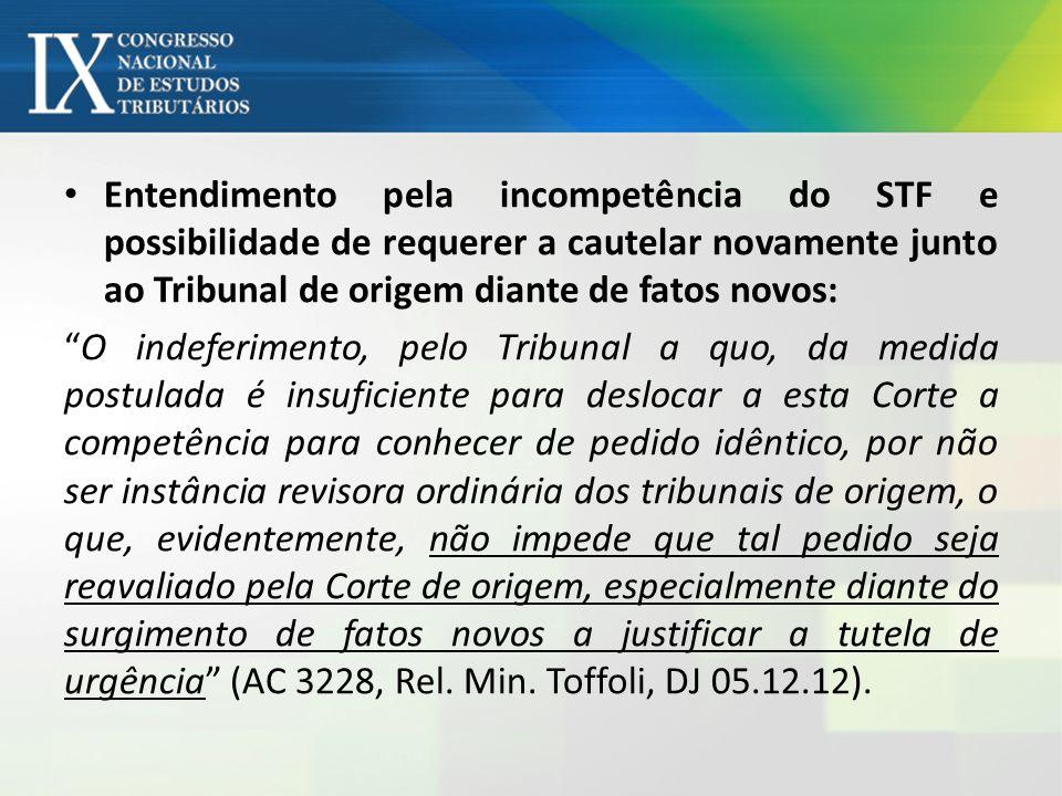 Entendimento pela incompetência do STF e possibilidade de requerer a cautelar novamente junto ao Tribunal de origem diante de fatos novos: