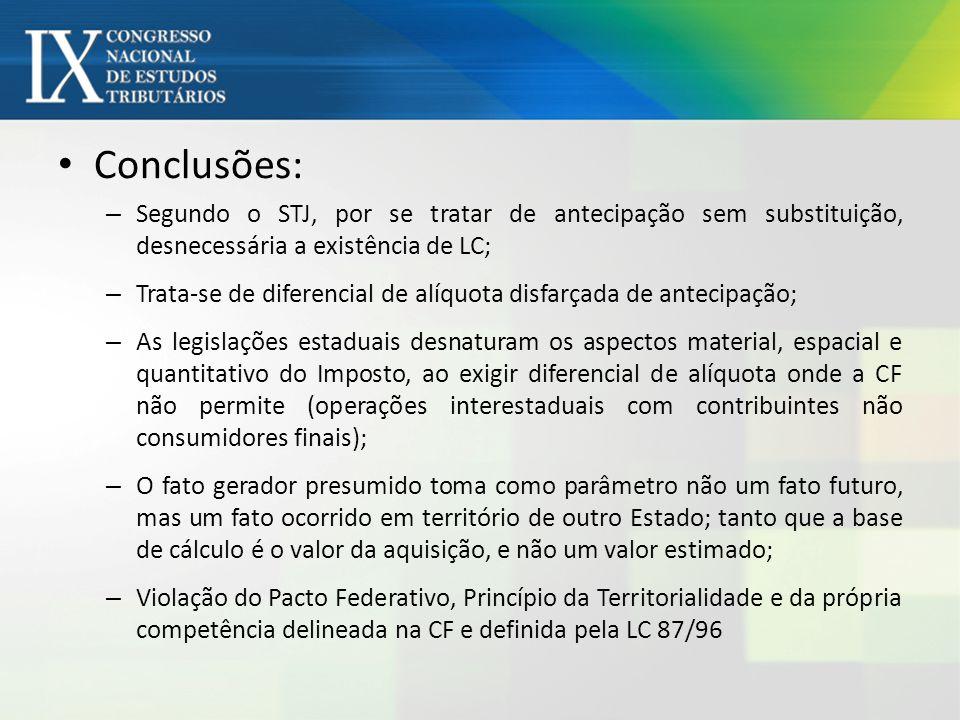 Conclusões: Segundo o STJ, por se tratar de antecipação sem substituição, desnecessária a existência de LC;