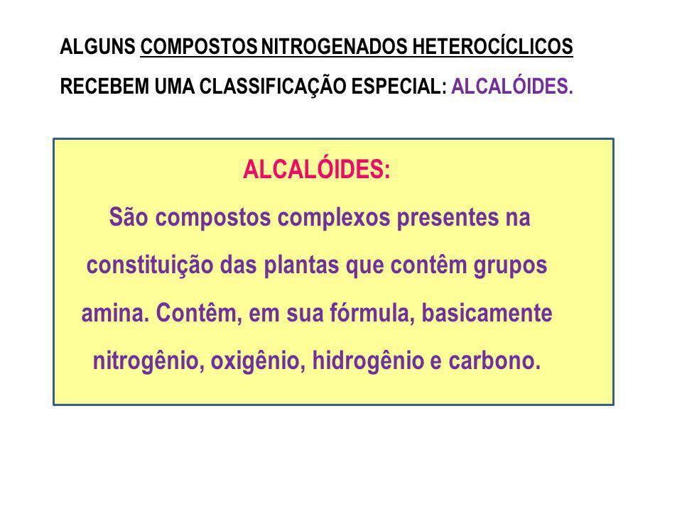 ALGUNS COMPOSTOS NITROGENADOS HETEROCÍCLICOS RECEBEM UMA CLASSIFICAÇÃO ESPECIAL: ALCALÓIDES.