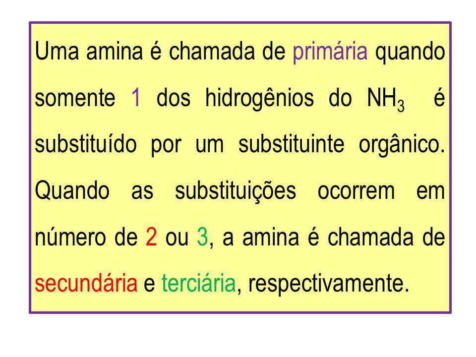 Uma amina é chamada de primária quando somente 1 dos hidrogênios do NH3 é substituído por um substituinte orgânico.