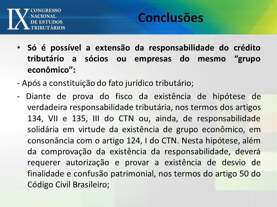 Conclusões Só é possível a extensão da responsabilidade do crédito tributário a sócios ou empresas do mesmo grupo econômico :