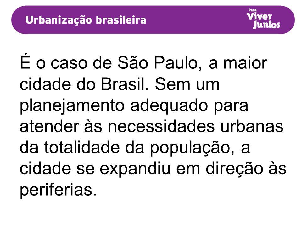 É o caso de São Paulo, a maior cidade do Brasil