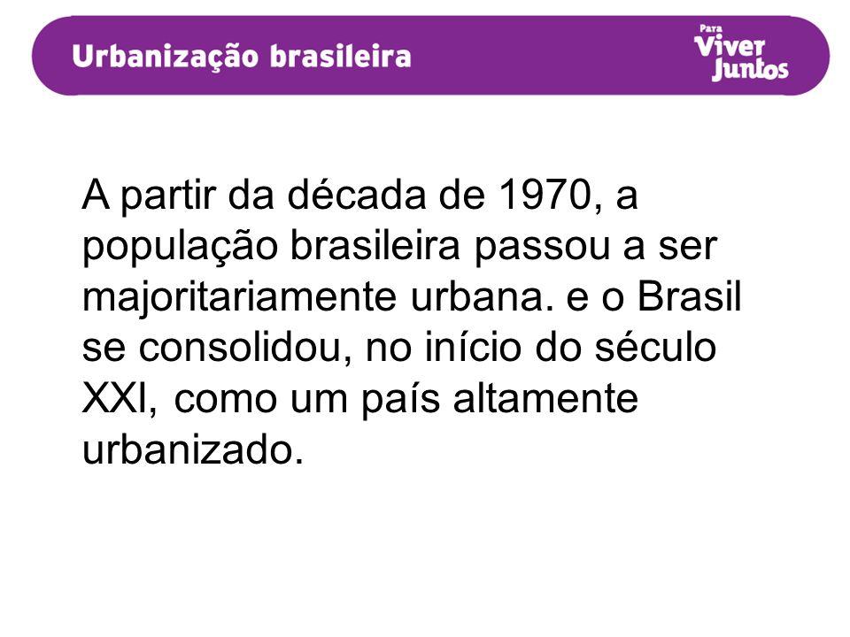 A partir da década de 1970, a população brasileira passou a ser majoritariamente urbana.