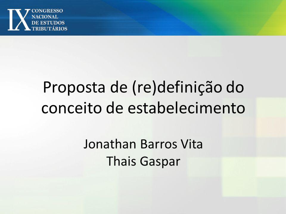 Proposta de (re)definição do conceito de estabelecimento Jonathan Barros Vita Thais Gaspar