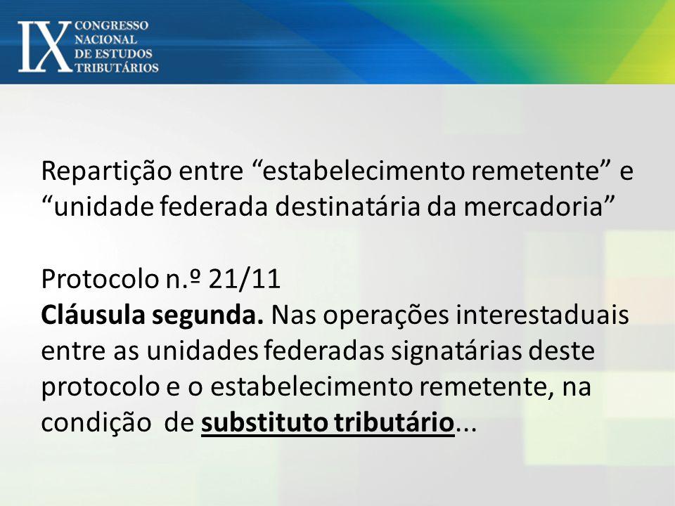Repartição entre estabelecimento remetente e unidade federada destinatária da mercadoria Protocolo n.º 21/11 Cláusula segunda.