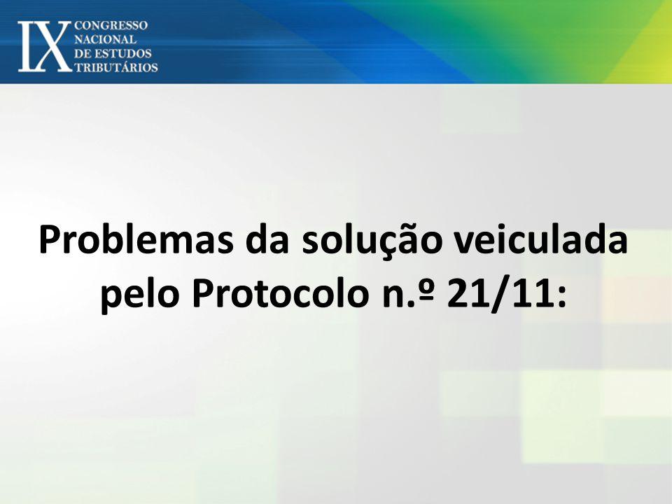 Problemas da solução veiculada pelo Protocolo n.º 21/11:
