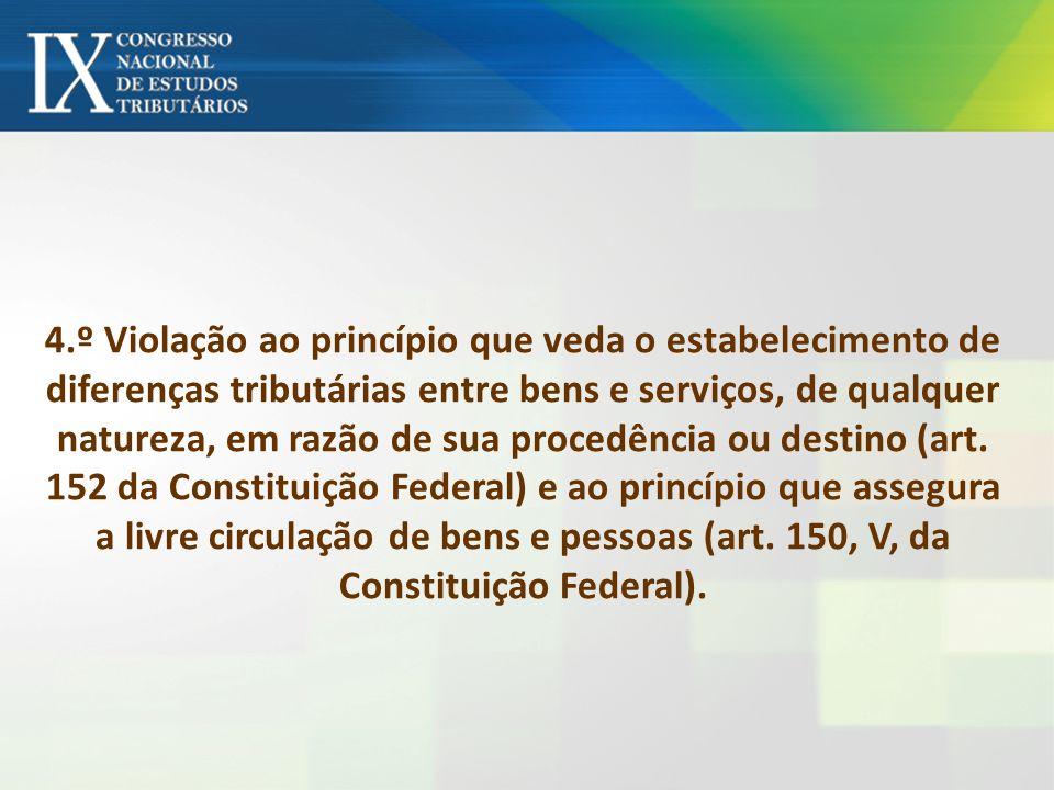 4.º Violação ao princípio que veda o estabelecimento de diferenças tributárias entre bens e serviços, de qualquer natureza, em razão de sua procedência ou destino (art.