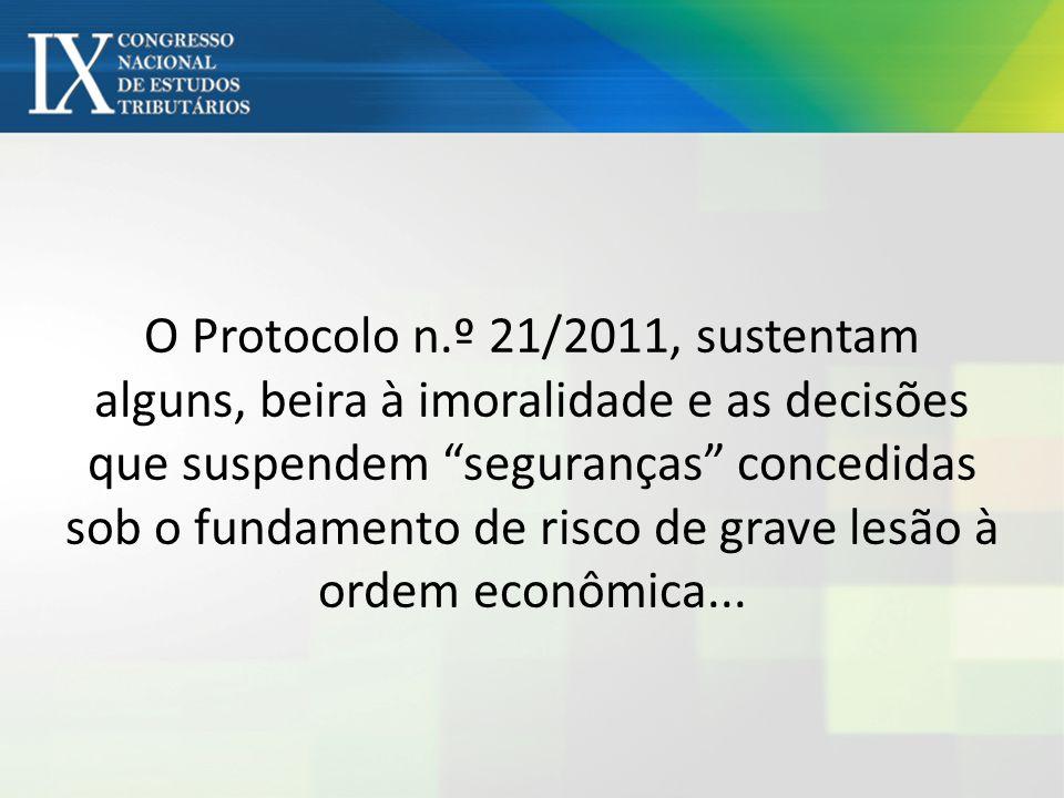 O Protocolo n.º 21/2011, sustentam alguns, beira à imoralidade e as decisões que suspendem seguranças concedidas sob o fundamento de risco de grave lesão à ordem econômica...