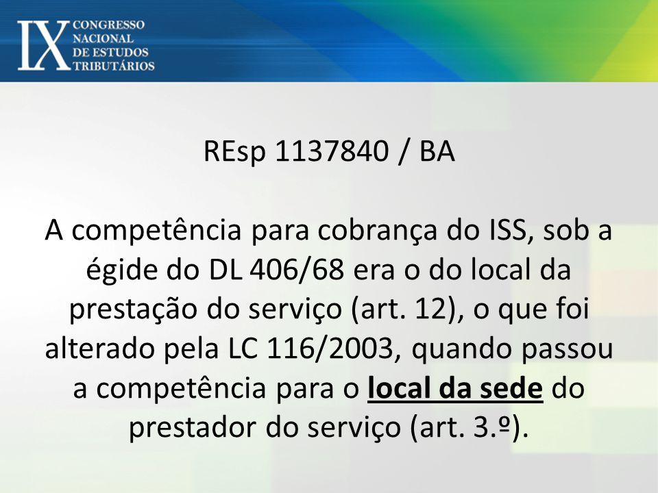 REsp 1137840 / BA A competência para cobrança do ISS, sob a égide do DL 406/68 era o do local da prestação do serviço (art.