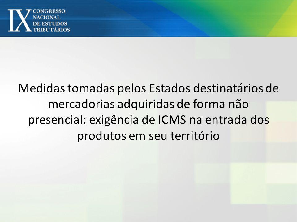 Medidas tomadas pelos Estados destinatários de mercadorias adquiridas de forma não presencial: exigência de ICMS na entrada dos produtos em seu território