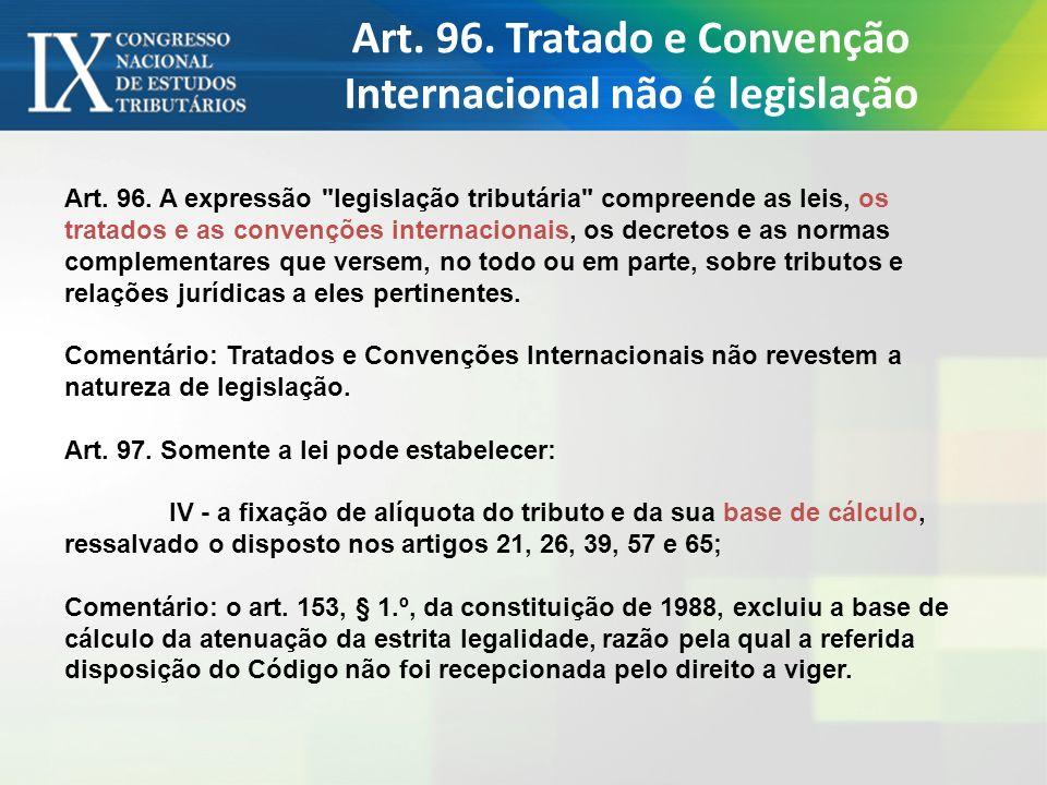 Art. 96. Tratado e Convenção Internacional não é legislação