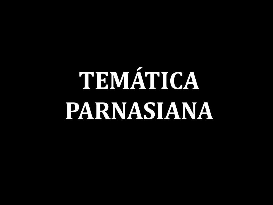 TEMÁTICA PARNASIANA
