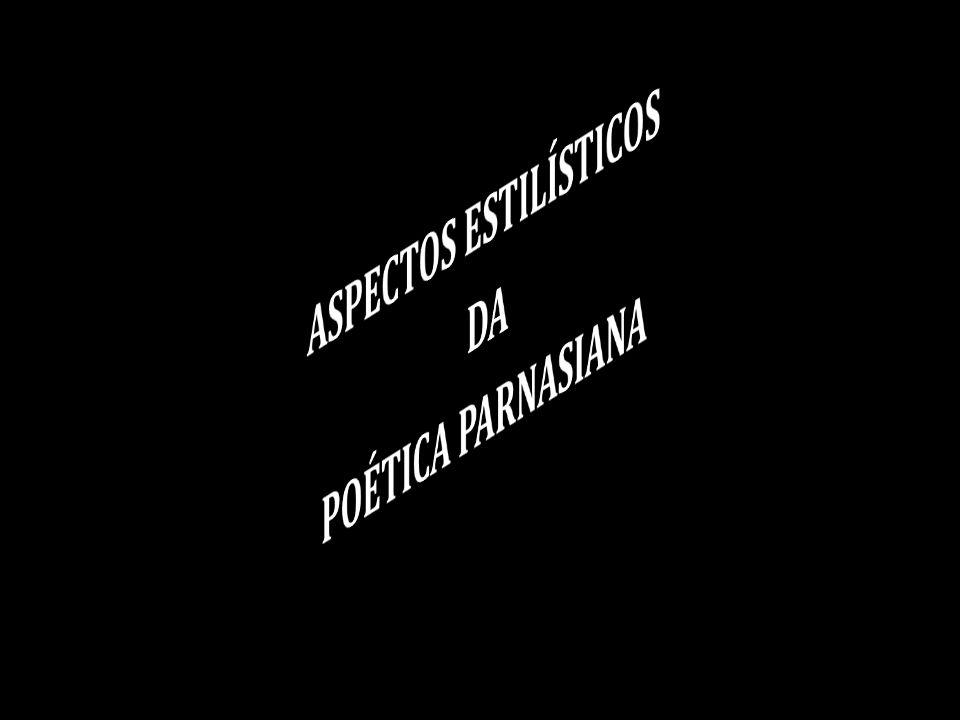 ASPECTOS ESTILÍSTICOS DA POÉTICA PARNASIANA