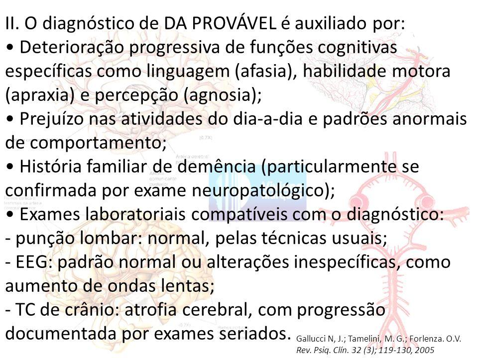 II. O diagnóstico de DA PROVÁVEL é auxiliado por: