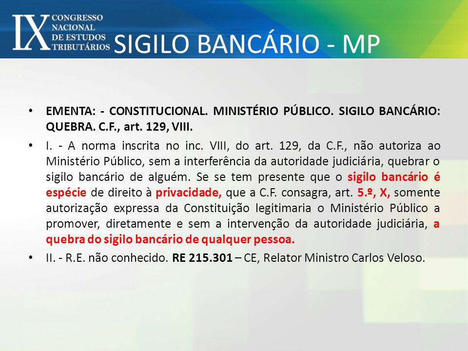 SIGILO BANCÁRIO - MP EMENTA: - CONSTITUCIONAL. MINISTÉRIO PÚBLICO. SIGILO BANCÁRIO: QUEBRA. C.F., art. 129, VIII.