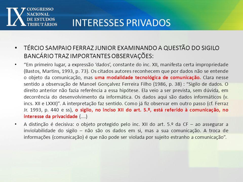 INTERESSES PRIVADOS TÉRCIO SAMPAIO FERRAZ JUNIOR EXAMINANDO A QUESTÃO DO SIGILO BANCÁRIO TRAZ IMPORTANTES OBSERVAÇÕES: