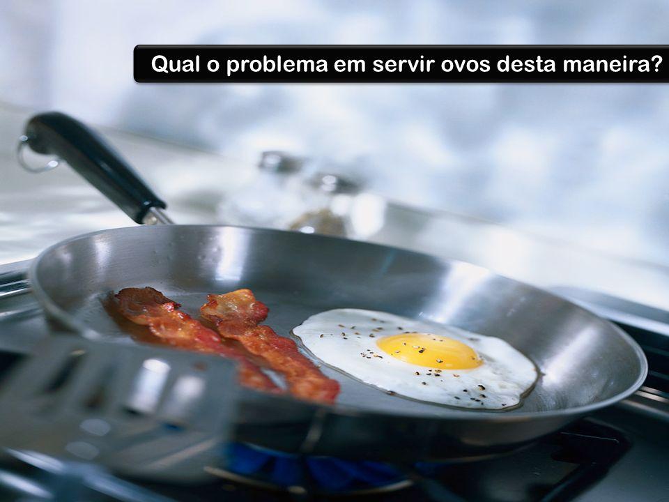 Qual o problema em servir ovos desta maneira
