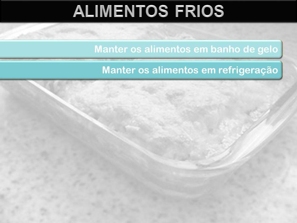 ALIMENTOS FRIOS Manter os alimentos em banho de gelo