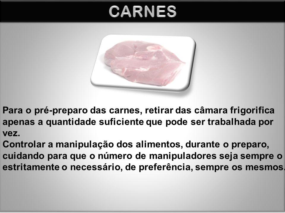 CARNES Para o pré-preparo das carnes, retirar das câmara frigorifica