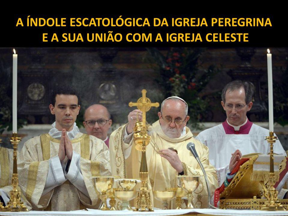 A ÍNDOLE ESCATOLÓGICA DA IGREJA PEREGRINA E A SUA UNIÃO COM A IGREJA CELESTE