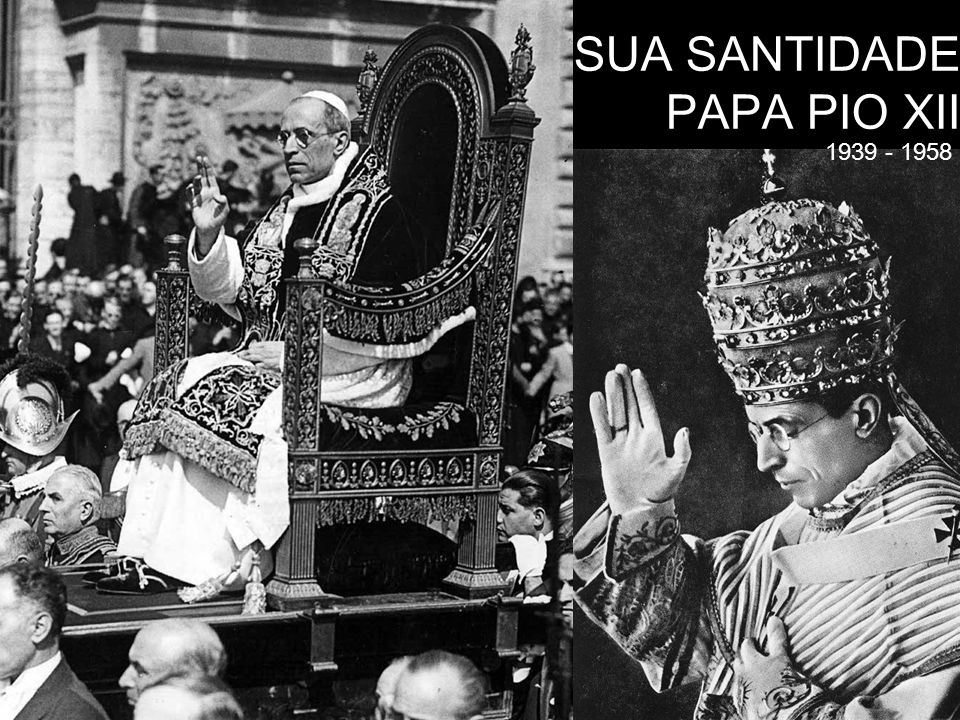 SUA SANTIDADE PAPA PIO XII 1939 - 1958