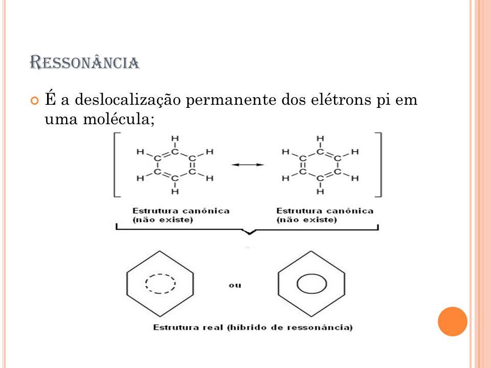 Ressonância É a deslocalização permanente dos elétrons pi em uma molécula;