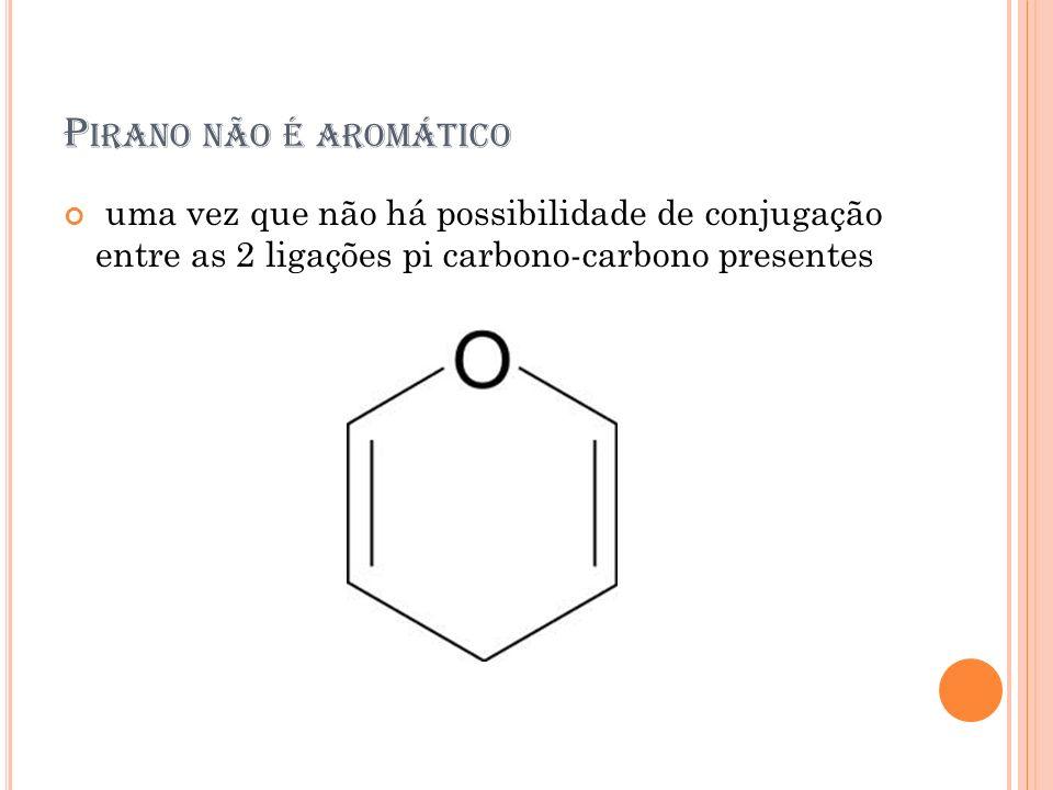 Pirano não é aromático uma vez que não há possibilidade de conjugação entre as 2 ligações pi carbono-carbono presentes.