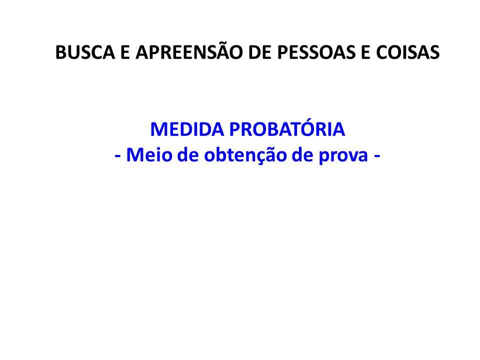 BUSCA E APREENSÃO DE PESSOAS E COISAS - Meio de obtenção de prova -