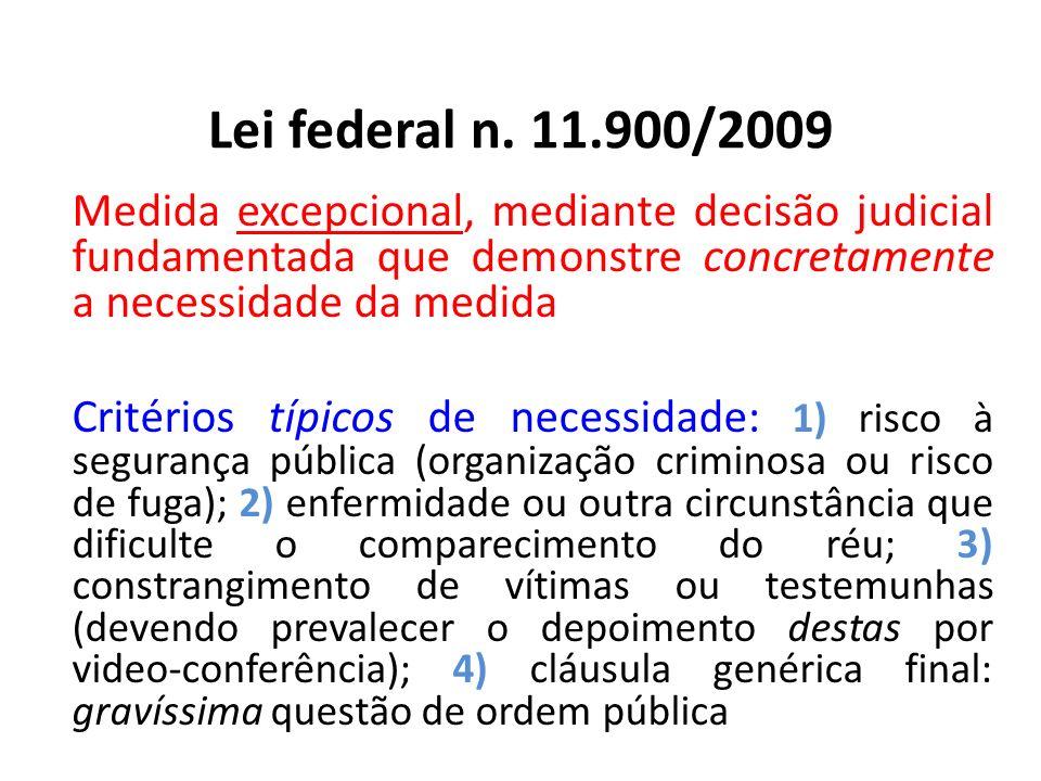 Lei federal n. 11.900/2009 Medida excepcional, mediante decisão judicial fundamentada que demonstre concretamente a necessidade da medida.