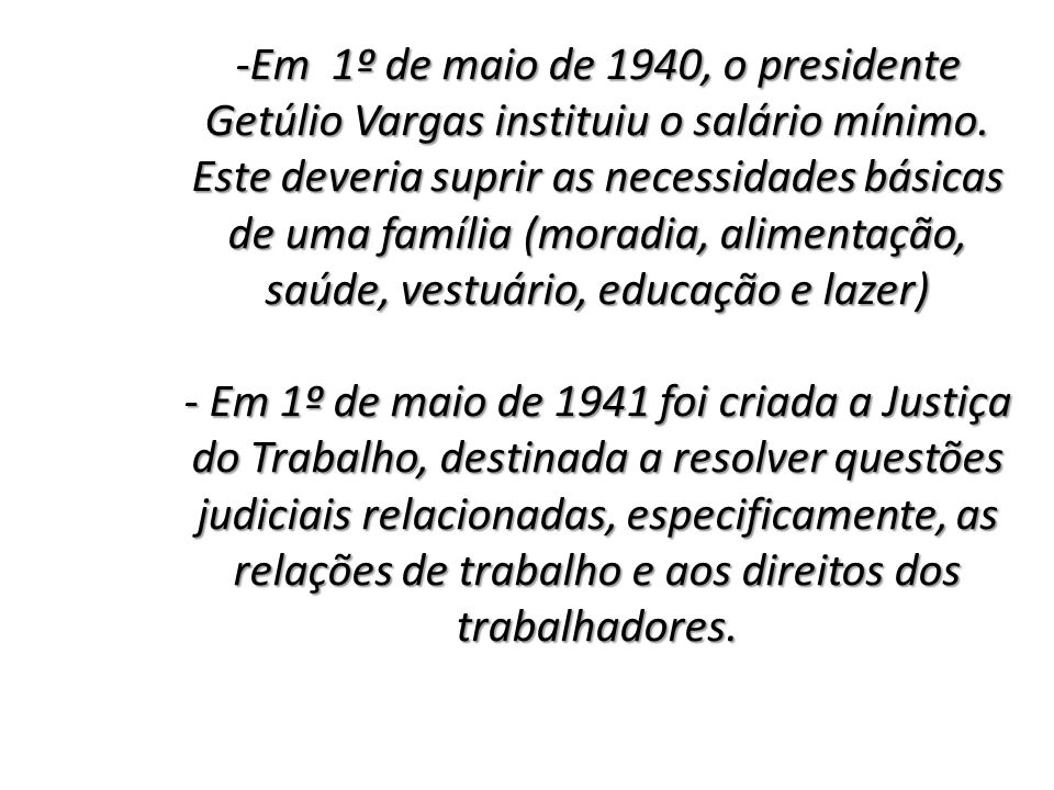 -Em 1º de maio de 1940, o presidente Getúlio Vargas instituiu o salário mínimo.
