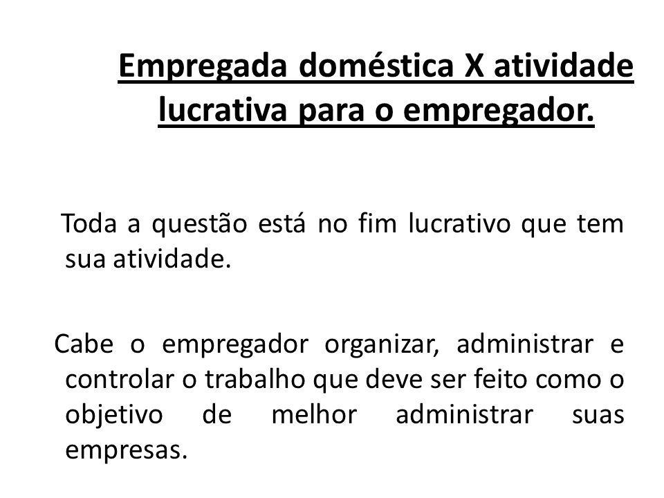 Empregada doméstica X atividade lucrativa para o empregador.