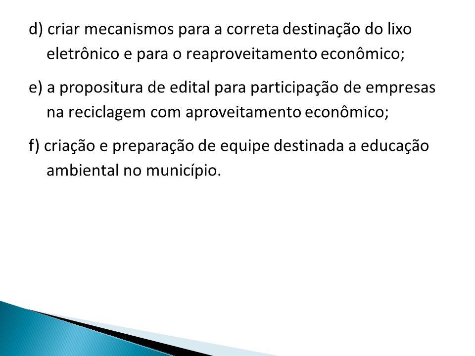 d) criar mecanismos para a correta destinação do lixo eletrônico e para o reaproveitamento econômico;